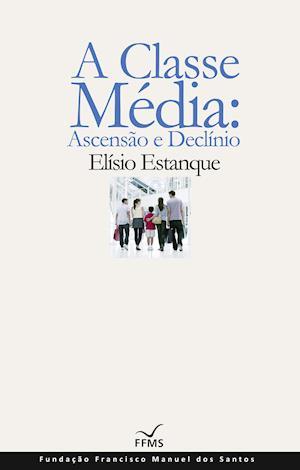 A Classe Média: Ascensão e Declínio af Elísio Estanque