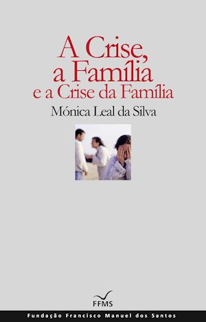A Crise, a Família e a Crise da Família af Mónica Leal Silva