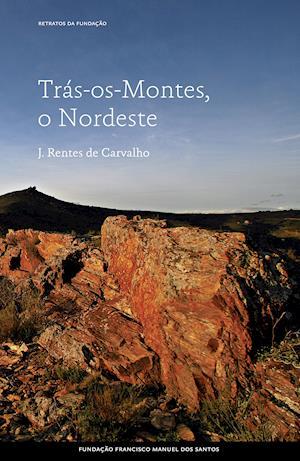 Trás-os-Montes, o Nordeste af José Rentes De Carvalho