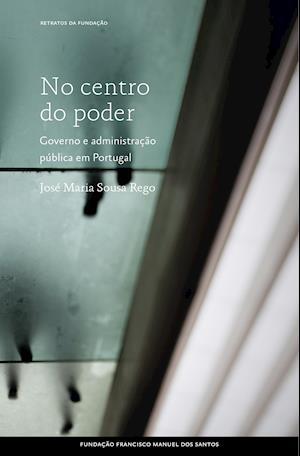 No centro do poder: Governo e Administração em Portugal