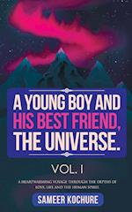 A Young Boy And His Best Friend, The Universe. Vol. I.: A heartwarming voyage through the depths of love, life and the human spirit.