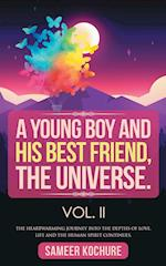 A Young Boy And His Best Friend, The Universe. Vol. II: The Heartwarming Journey Through The Depths Of Love, Life And The Human Spirit Continues. af Sameer Kochure