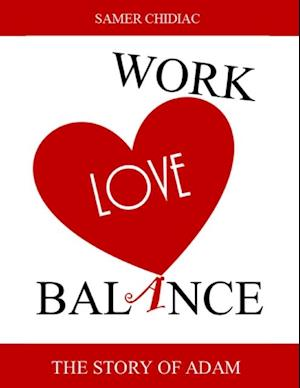 Work Love Balance: The Story of Adam