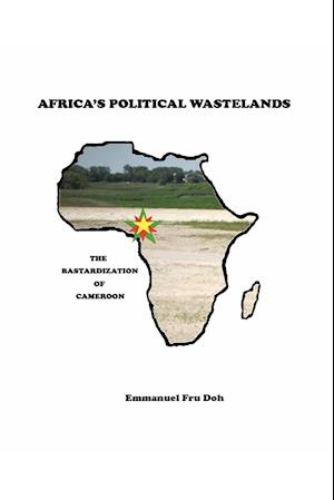 Africa's Political Wastelands: The Bastardization of Cameroon