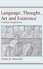 Language, Thought, Art & Existence: Creative Nonfictions