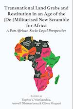 Transnational Land Grabs and Restitution in an Age of the (De-)Militarised New Scramble for Africa: A Pan African Socio-Legal Perspective