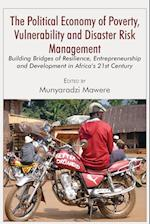 The Political Economy of Poverty, Vulnerability and Disaster Risk Management: Building Bridges of Resilience, Entrepreneurship and Development in Afri