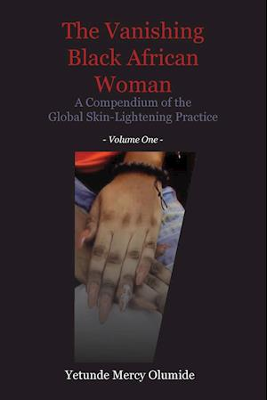 Bog, hæftet The Vanishing Black African Woman: Volume One: A Compendium of the Global Skin-Lightening Practice af Yetunde Mercy Olumide