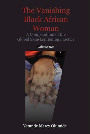 The Vanishing Black African Woman: Volume Two: A Compendium of the Global Skin-Lightening Practice