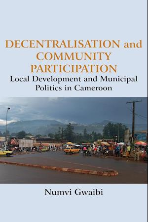 Bog, hæftet Decentralisation and Community Participation: Local Development and Municipal Politics in Cameroon af Numvi Gwaibi