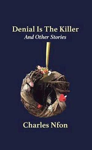 Denial Is The Killer and Other Stories af Charles Nfon