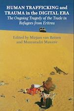 Human Trafficking and Trauma in the Digital Era: The Ongoing Tragedy of the Trade in Refugees from Eritrea