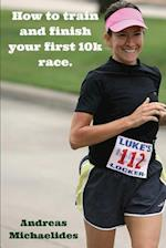 How to Train and Finish Your First 10k Race.