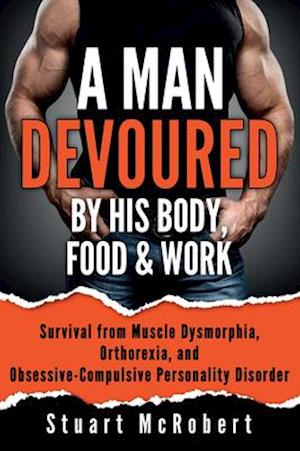 A Man Devoured By His Body, Food & Work