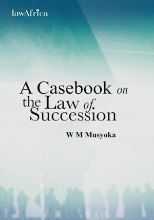 Casebook on the Law of Succession af William Musyoka