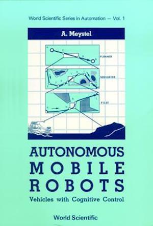 Autonomous Mobile Robots: Vehicles With Cognitive Control