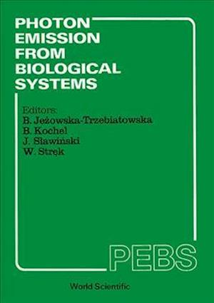Photon Emission From Biological Systems: Theory And Practice - Proceedings Of The 1st International Symposium