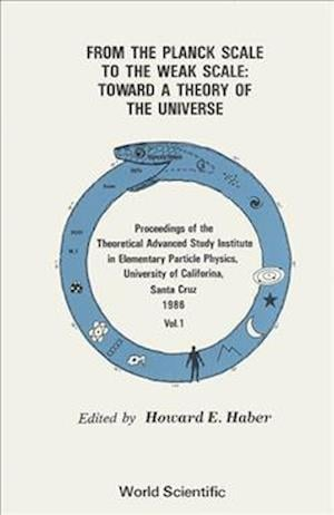 From The Planck Scale To The Weak Scale: Toward A Theory Of The Universe - Proceedings Of The Theoretical Advanced Study Institute In Elementary Particle Physics (In 2 Volumes)