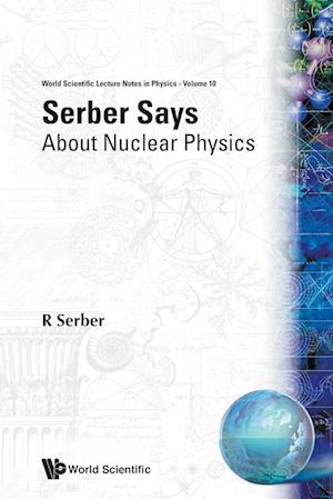 Serber Says: About Nuclear Physics