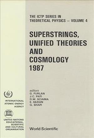 Superstrings, Unified Theories And Cosmology 1987 - Proceedings Of The Summer Workshop In High Energy Physics And Cosmology