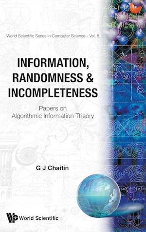 Information, Randomness & Incompleteness: Papers On Algorithmic Information Theory