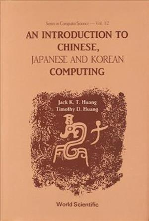 Introduction To Chinese, Japanese And Korean Computing, An