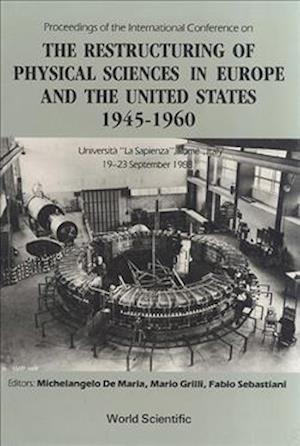 Restructuring Of Physical Sciences In Europe And The United States - 1945-1960, The - Proceedings Of The International Conference