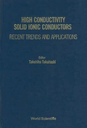 High Conductivity Solid Ionic Conductors: Recent Trends And Applications