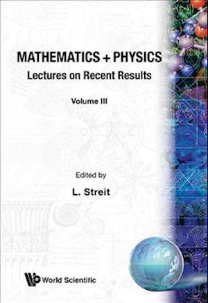 Mathematics + Physics: Lectures On Recent Results (Volume Iii)