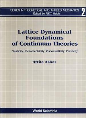 Lattice Dynamical Foundations Of Continuum Theories: Elasticity, Piezoelectricity, Viscoelasticity, Plasticity