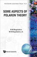 Some Aspects of Polaron Theory (WORLD SCIENTIFIC LECTURE NOTES IN PHYSICS, nr. 4)