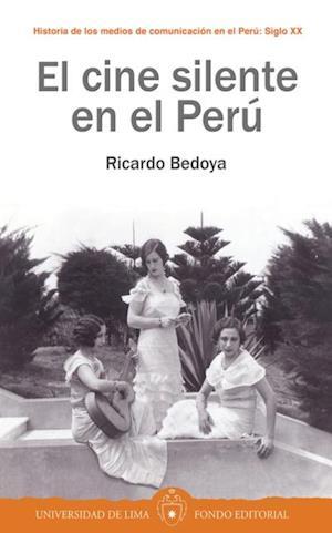 El cine silente en el Perú af Ricardo Bedoya