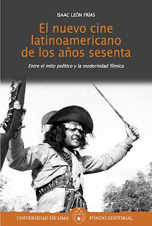El nuevo cine latinoamericano de los años sesenta: Entre el mito político y la modernidad fílmica