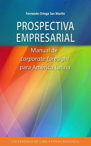 Prospectiva empresarial - Manual de corporate foresight para América Latina