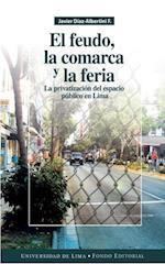El feudo, la comarca y la feria - La privatización del espacio público en Lima af Javier Díaz-Albertini Figueras