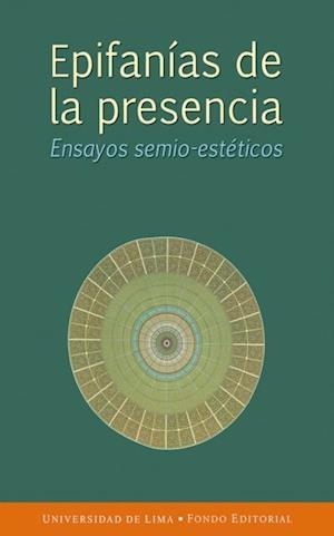 Epifanías de la presencia - Ensayos semio-estéticos