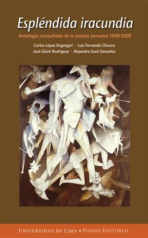 Espléndida iracundia - Antología consultada de la poesía peruana 1968 - 2008