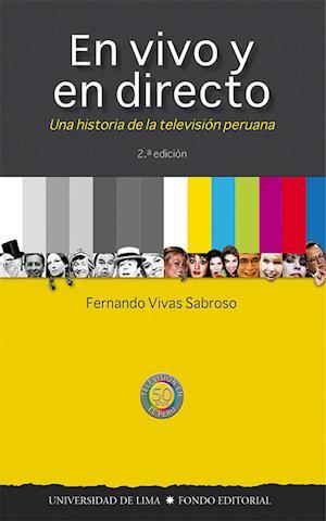 En vivo y en directo - Una historia de la televisión peruana. 2a edición