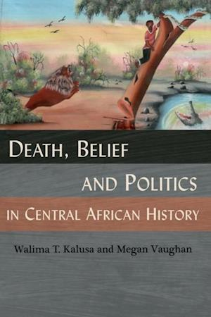 Death, Belief and Politics in Central African History af Walima T Kalusa