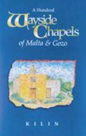 A Hundred Wayside Chapels of Malta and Gozo