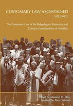 Customary Law Ascertained Volume 2. The Customary Law of the Bakgalagari, Batswana and Damara Communities of Namibia