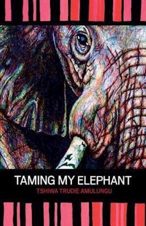 Taming My Elephant af Trudie Amulungu