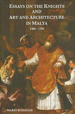 Essays on the Knights and Art and Architecture in Malta 1500-1798