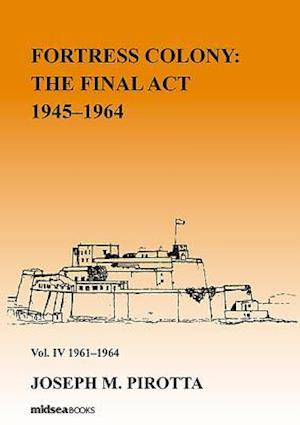 Fortress Colony: The Final Act 1964-1968 - Vol 4: 1962-1968