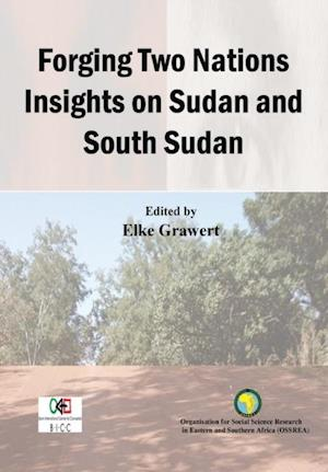 Forging Two Nations Insights on Sudan and South Sudan af Elke Grawert