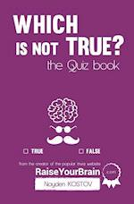 Which Is Not True? - The Quiz Book