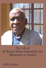 The Life of Dr. Wyson Moses Kauzobafa Jele: Missionary to Zambia