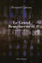 Le Grand Remplacement (Troisieme Edition Revue, Corrigee Et Tres Augmentee)