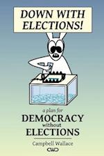 Down with Elections! (Revised Edition)