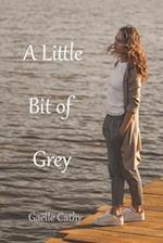 A Little Bit of Grey